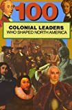 100 Colonial Leaders Who Shaped North America, Samuel Willard Crompton, 0912517352