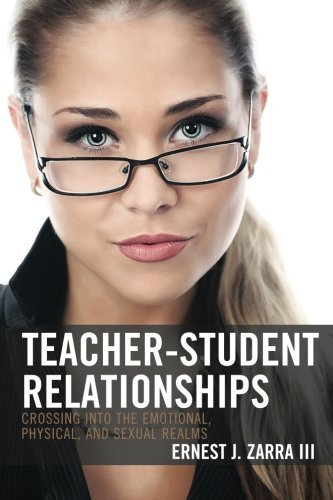Teacher-Student Relationships: Crossing into the Emotional, Physical, and Sexual Realms by Zarra, III, PhD, Ernest J. (April 8, 2013) Paperback