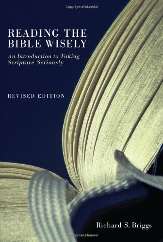 Reading the Bible Wisely: An Introduction to Taking Scripture Seriously Revised Edition by Briggs, Richard S. published by Cascade Books (2011)
