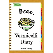 Dear, Vermicelli Diary: Make An Awesome Month With 30 Best Vermicelli Recipes! (Vermicelli Cookbook, Vermicelli Recipes Book, Homemade Pasta Cookbook, Pasta Making Cookbook) [Volume 1]