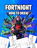 Fortnight How To Draw: How To Draw Fortnight Book. Fortnight Most Popular Characters and Weapons. Learn How To Draw With Easy Steps. Drawing Tutorial 2019 (Fortnight Books Book 1)