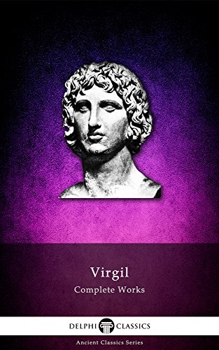 Complete Works of Virgil (Delphi Classics) (Delphi Ancient Classics Book 3)