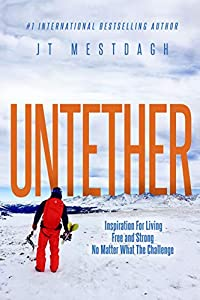 Untether: Inspiration for Living Free and Strong No Matter What the Challenge by JT Mestdagh