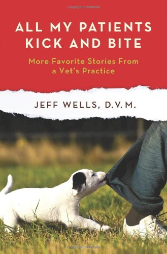 All My Patients Kick and Bite: More Favorite Stories from a Vet's Practice pdf epub
