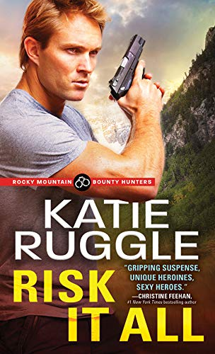 Risk It All (Rocky Mountain Bounty Hunters Book 2) by [Ruggle, Katie]