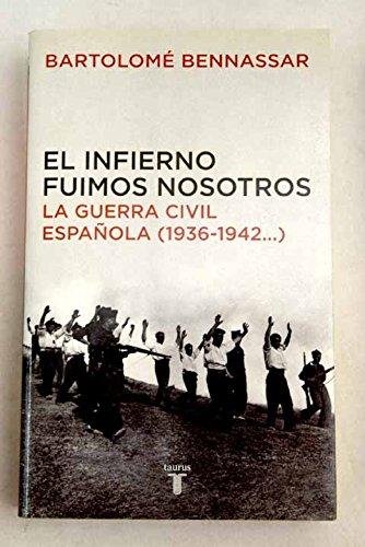 El infierno fuimos nosotros: La guerra civil española 1936-1942 ...