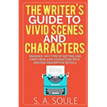 The Writer's Guide to Vivid Settings and Characters: An Amazing Descriptive Thesaurus on Writing Description (Ficton Writing Tools) (Volume 3)