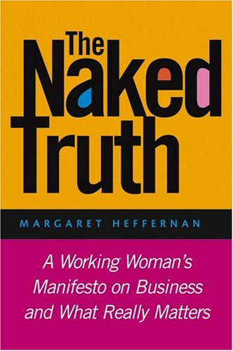 The Naked Truth: A Working Woman's Manifesto on Business and What Really Matters (Beyond Measure The Big Impact Of Small Changes)