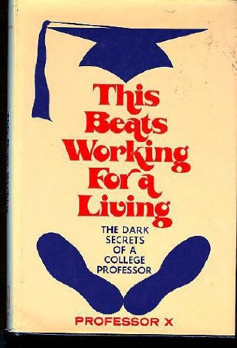 This Beats Working For a Living: The Dark Secrets of a College Professor