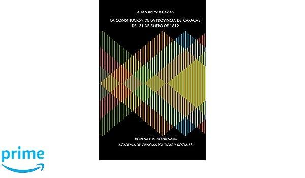 La Constitucion de La Provincia de Caracas de 31 de Enero de 1812 (Spanish Edition): Allan-Randolph Brewer Caraias, Caracas: 9789801253594: Amazon.com: ...