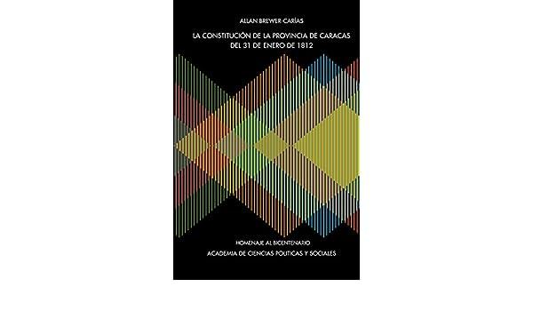 LA CONSTITUCIÓN DE LA PROVINCIA DE CARACAS DE 31 DE ENERO DE 1812: Amazon.es: Allan R. BREWER-CARÍAS: Libros