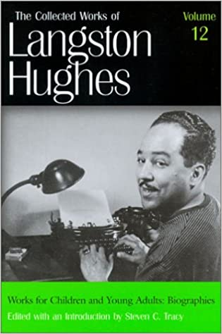 Works for Children and Young Adults: Biographies (Collected Works of Langston Hughes, Vol 12)