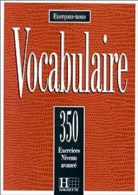 Vocabulaire: 350 exercices, textes et glossaires : niveau avancé par Roland Eluerd