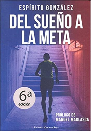 Del sueño a la meta: El libro de Espíritu González. El ...