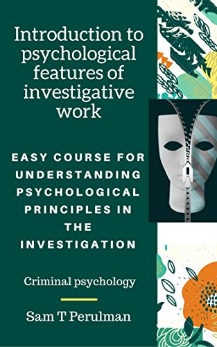 Introduction to psychological features of investigative work: Easy course for understanding psychological principles in the investigation (Criminal psychology)