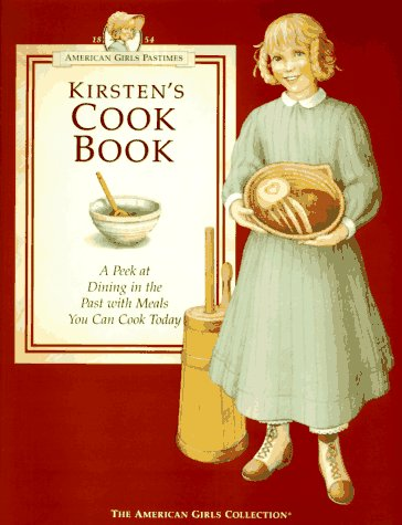 Kirsten's Cookbook: A Peek at Dining in the Past With Meals You Can Cook Today (American Girl Collection)