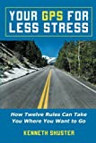 Your GPS for Less Stress, Kenneth Shuster, 1452588732