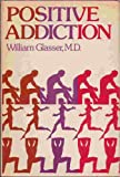 Positive Addiction, Glasser, William, 0060115580
