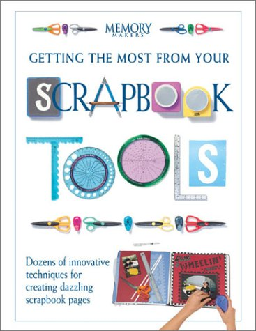 Getting the Most from Your Scrapbook Tools (Memory Makers) (Makers Books Publications Memory)