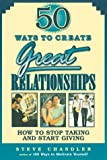 50 Ways to Create Great Relationships, Steve Chandler, 1564145107