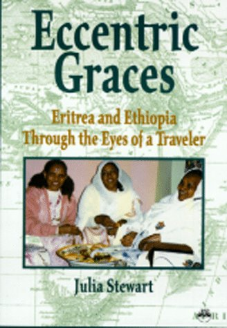 Eccentric Graces: Eritrea and Ethiopia Through the Eyes of a Traveler