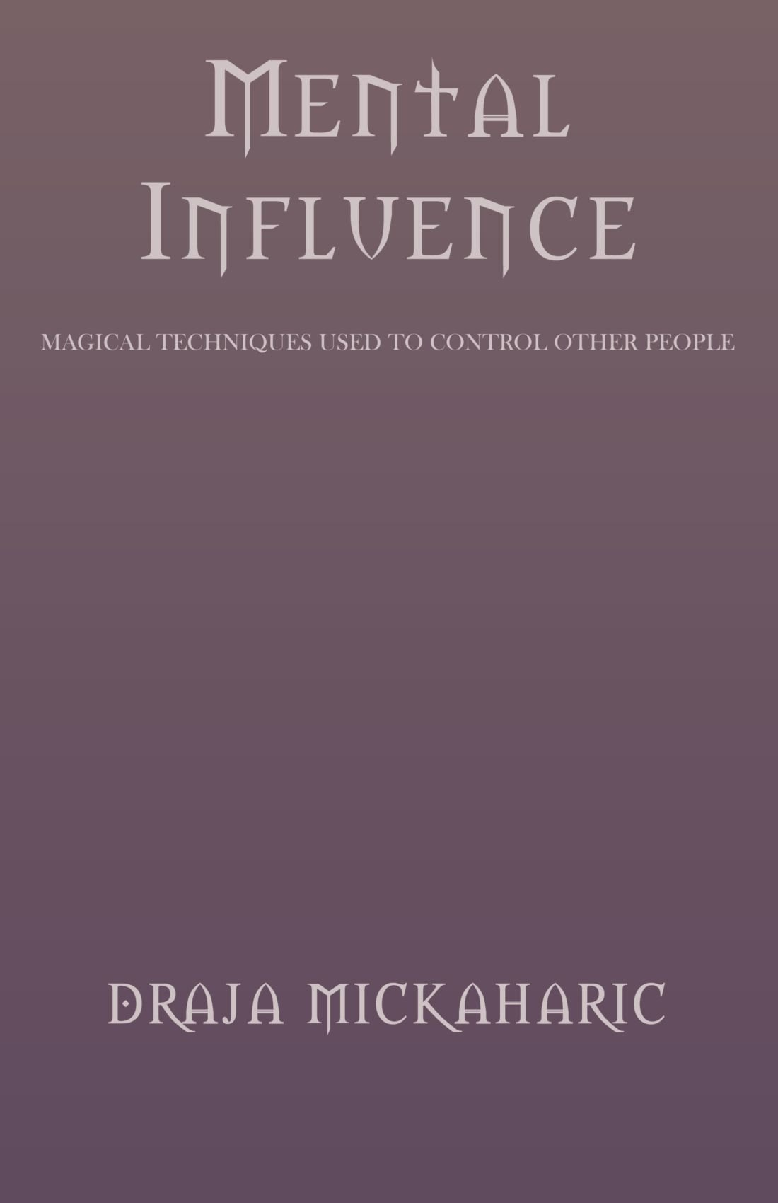 Download Mental Influence: Magical Techniques Used to Control Other People ebook