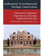 Authenticity in Architectural Heritage Conservation: Discourses, Opinions, Experiences in Europe, South and East Asia