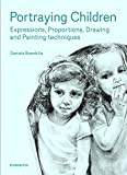 img - for Portraying Children: Expressions, Proportions, Drawing and Painting Techniques (Arts graphiques-Design) book / textbook / text book