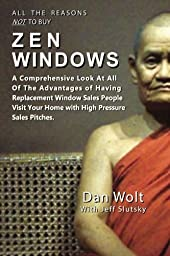 All The Reasons Not To Buy Zen Windows: A Comprehensive Look At All Of The Advantages of Having Replacement Window Sales People Visit Your Home with High Pressure Sales Pitches