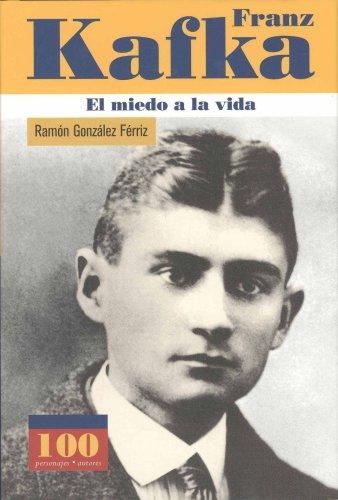 Descargar Libro Franz Kafka: El Miedo A La Vida / Fear Of Life Ramon Gonzalez