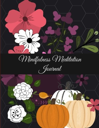 Mindfulness Meditation Journal: Halloween Flowers Garden, Daily Mindfulness Planner For Manage Anxiety,Worry And Stress Large Print 8.5
