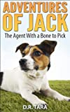Adventures of Jack: The Agent With a Bone to Pick (Jack Russell Adventure Series Book 1)