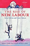 img - for The Rise of New Labour: Party Policies and Voter Choices by Anthony F. Heath (2001-07-19) book / textbook / text book