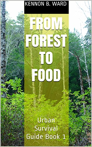 From Forest to Food: Urban Survival Guide Book 1 (Urban Survival Guides) by [Ward, Kennon B.]
