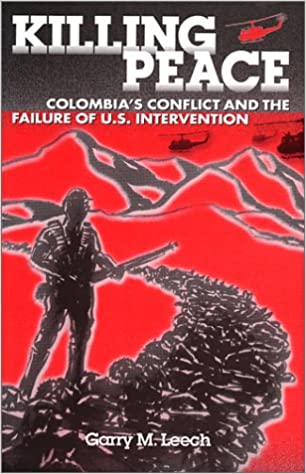 Killing Peace: Colombia's Conflict and the Failure of U.S. Intervention