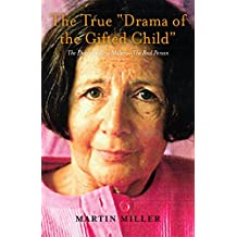 "The True ""Drama of the Gifted Child"": The Phantom Alice Miller — The Real Person"