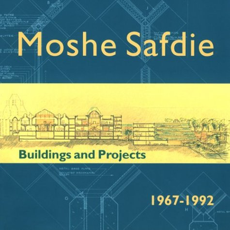 Moshe Safdie: Buildings and Projects, 1967-1992