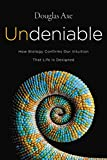 #7: Undeniable: How Biology Confirms Our Intuition That Life Is Designed