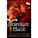 Desperate Magic: The Chronicles of Arandal, Book 3 | Rebecca York