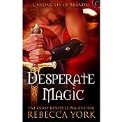 Desperate Magic: The Chronicles of Arandal, Book 3   Rebecca York