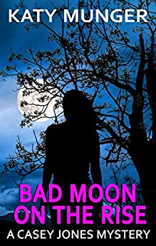 Bad Moon On The Rise (Casey Jones Mystery Series Book 6) by [Munger, Katy]