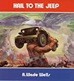 Hail to the Jeep, A. Wade Wells and R. M. Clarke, 093824230X