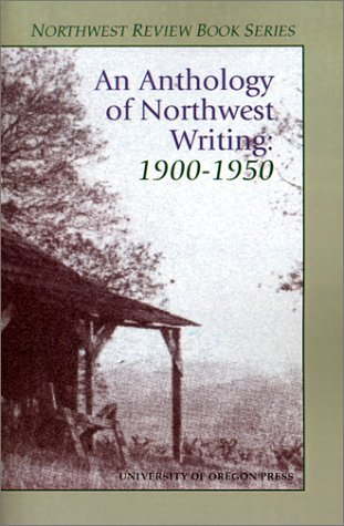 An Anthology of Northwest Writing 1900-1950 (Northwest Review Book)