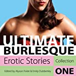 Ultimate Burlesque: Erotic Stories Collection One | Alyson Fixter,Emily Dubberley