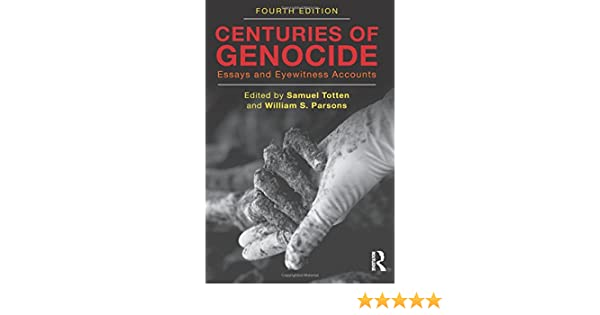 centuries of genocide essays and eyewitness accounts samuel  centuries of genocide essays and eyewitness accounts samuel totten william s parsons 9780415871921 government