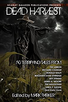 Dead Harvest: A Collection of Dark Tales by [Chizmar, Richard, Malfi, Ronald, Thomas, Richard, Moore, James A., Ethridge, Benjamin Kane, Strand, Jeff, Gifune, Greg F., Waggoner, Tim]