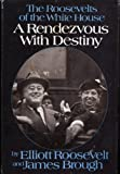 A Rendezvous with Destiny: The Roosevelts of the White House