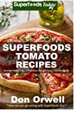 Superfoods Tomato Recipes: Over 90 Quick & Easy Gluten Free Low Cholesterol Whole Foods Recipes full of Antioxidants & Phytochemicals (Natural Weight Loss Transformation) (Volume 100)