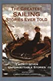 img - for The Greatest Sailing Stories Ever Told: Twenty-Seven Unforgettable Stories book / textbook / text book