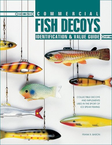 Commercial Fish Decoys: Identification & Value Guide : Collectible Decoys and Implements Used in the Sport of Ice Spear Fishing